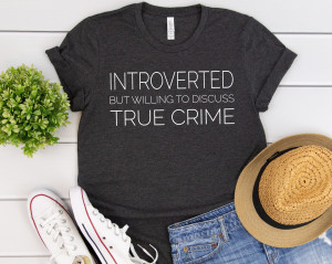 Introverted But Willing To Discuss True Crime Shirt, Detective Shirt, Introvert Shirt, Introvert, True Crime Gift, Funny Shirt, Birthday Tee