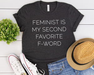 Feminist Is My Second Favorite F Word Shirt, Feminist Gift, Feminist Shirt, Girl Power Shirt, Feminist Gift, Women's Shirt, Women's Right
