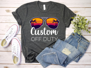 Custom Off Duty, Vacation Shirt, Summer Time Shirt, Personalization Shirt, Vacation Shirt, Office Worker Shirt, Family Vacation Tee