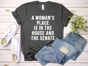 A Woman's Place Is In The House And Senate Shirt, Political Shirt, Feminist Tshirt, ACO Feminism Shirt, Equal Rights, Liberal Unisex Tee