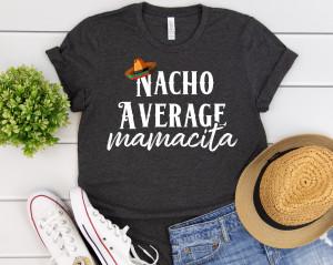 Nacho Average Mamacita Shirt - Cinco De Mayo Shirt - Cinco De Mayo Party - Cinco De Mayo Tee - Funny Cinco De Mayo Shirt Unisex