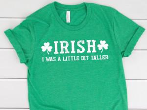 Irish I was a Little Bit Taller T Shirt, St. Patty's Day Tee, Funny St. Patrick's Day, Irish Shirt, Irish Pride, Lucky Clover T-Shirt